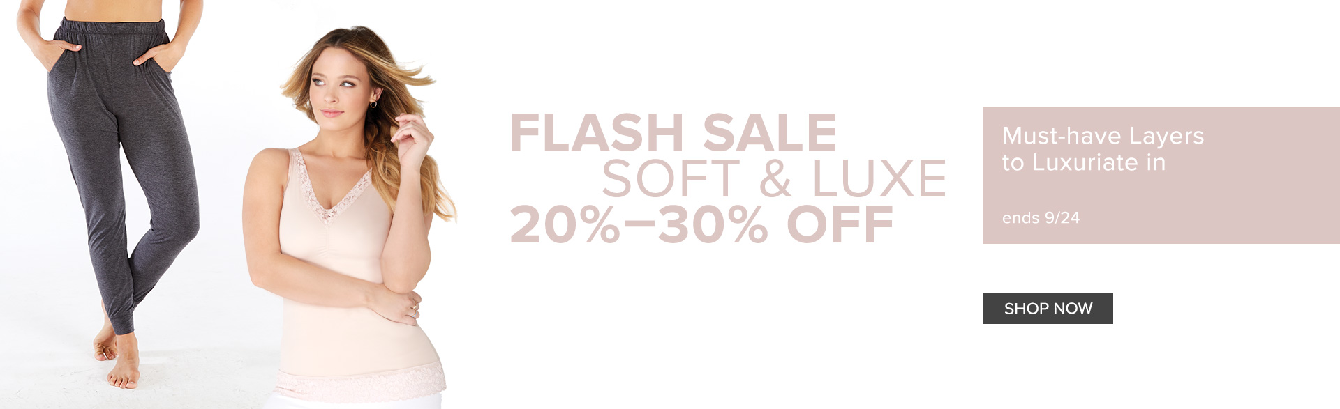 Flash Sale Soft & Luxe 20% - 30% Off